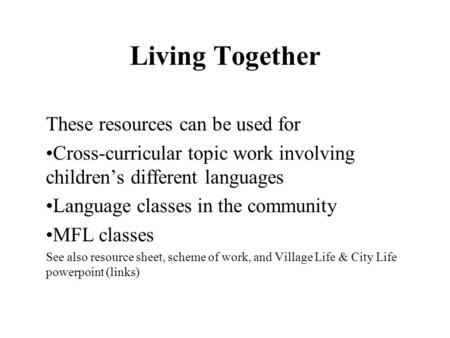 Living Together These resources can be used for Cross-curricular topic work involving children's different languages Language classes in the community.
