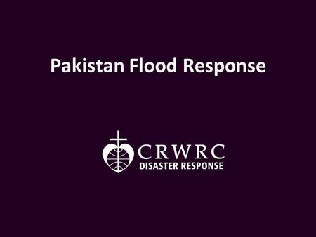 Pakistan Flood Response. Heavy monsoon rains caused extensive flooding in Pakistan in late July. Photo courtesy ACT/CWS-PA.