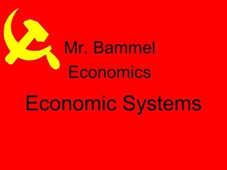 Economic Systems Mr. Bammel Economics Why do we have Economic Systems? Survival for any society depends on its ability to provide food, clothing, and.