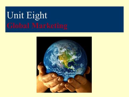 Unit Eight Global Marketing. Unit 8 Vocabulary Consumer Market International Marketing Marketing Environment Marketing Plan Marketing Process Organizational.