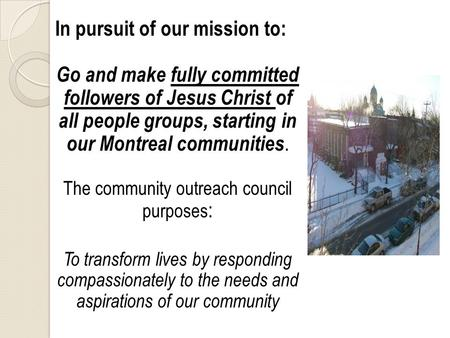 In pursuit of our mission to: Go and make fully committed followers of Jesus Christ of all people groups, starting in our Montreal communities. The community.