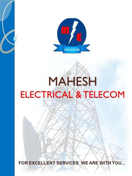 FOR EXCELLENT SERVICES WE ARE WITH YOU... MAHESH ELECTRICAL & TELECOM.