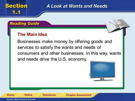The Main Idea Businesses make money by offering goods and services to satisfy the wants and needs of consumers and other businesses. In this way, wants.