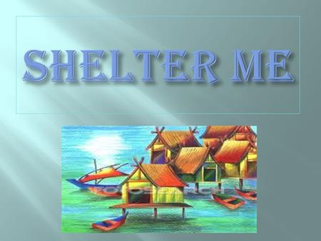 In this project students will gather information about the different types of shelters and their importance. They will also visit a construction site.