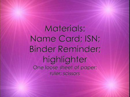 Materials: Name Card; ISN; Binder Reminder; highlighter
