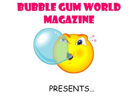 Bubble Gum World Magazine PRESENTS…. I. PROBLEM: Which brand of bubble gum produces the largest bubble?
