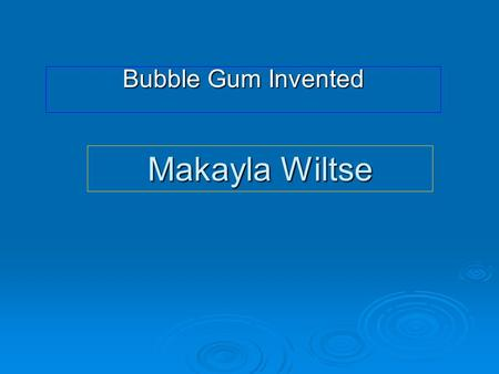 Makayla Wiltse Bubble Gum Invented. Bubble Gum Bubble gum was made from mastic trees. Bubble gum was made from mastic trees. It wasn't until 1928 that.