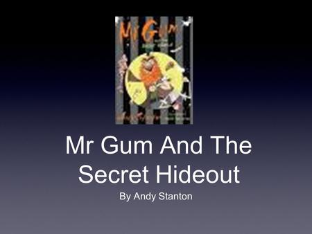 Mr Gum And The Secret Hideout By Andy Stanton. Andy Stanton.