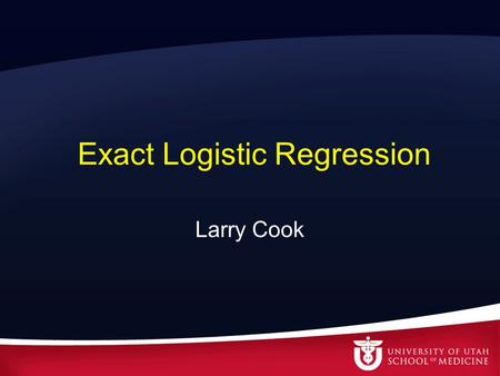Exact Logistic Regression Larry Cook. Outline Review the logistic regression model Explore an example where model assumptions fail –Brief algebraic interlude.