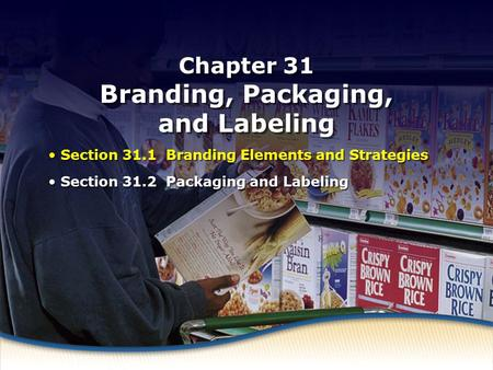 Branding Elements and Strategies Chapter 31 Branding, Packaging, and Labeling Section 31.1 Branding Elements and Strategies Section 31.2 Packaging and.