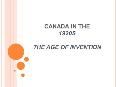 CANADA IN THE 1920S THE AGE OF INVENTION. PROSPERITY AND CHANGE After the devastation and economic slump that hit Canada directly after WWI, times began.