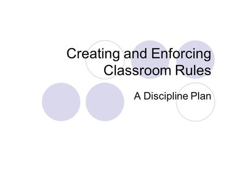 Creating and Enforcing Classroom Rules A Discipline Plan.