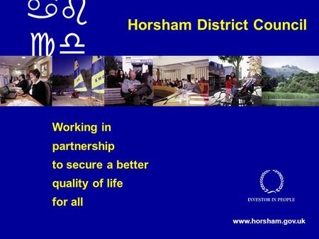 Working in partnership to secure a better quality of life for all ab cd Horsham District Council www.horsham.gov.uk.