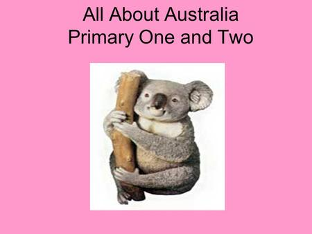All About Australia Primary One and Two