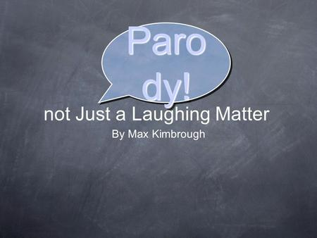 Not Just a Laughing Matter By Max Kimbrough Paro dy!