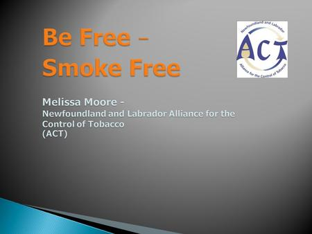 Tobacco-use a modern epidemic  Smoking kills 37,000 Canadians every year  Smoking is the #1 cause of preventable death in Newfoundland and Labrador: