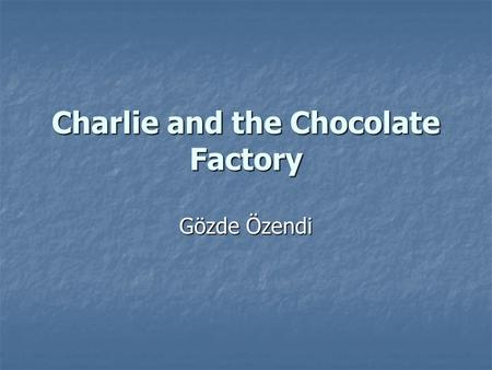 Charlie and the Chocolate Factory Gözde Özendi.