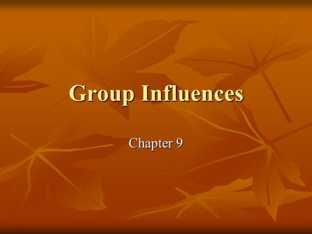 Group Influences Chapter 9.