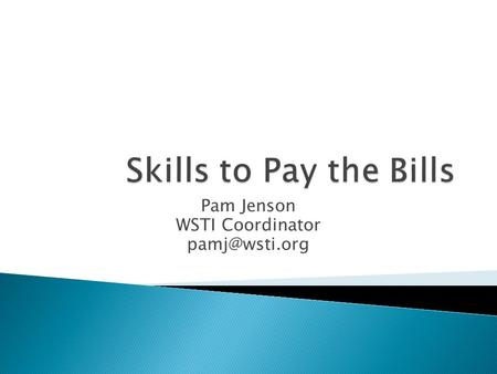 Pam Jenson WSTI Coordinator  The Skills to Pay the Bills Curriculum was created by the Office of Disability Employment Policy within the.