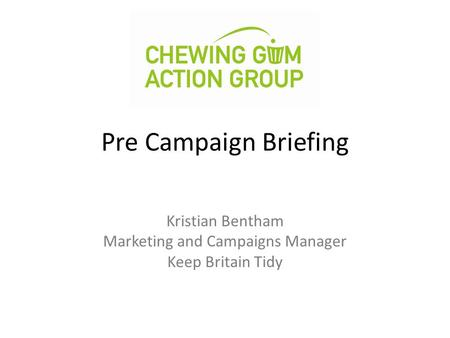 Pre Campaign Briefing Kristian Bentham Marketing and Campaigns Manager Keep Britain Tidy.