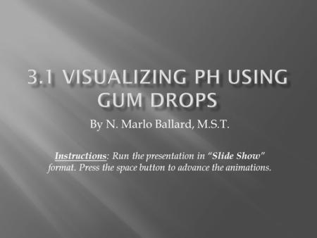 "By N. Marlo Ballard, M.S.T. Instructions : Run the presentation in "" Slide Show "" format. Press the space button to advance the animations."