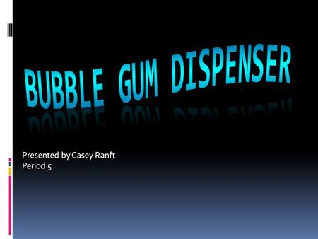 Presented by Casey Ranft Period 5.  The bubble gum dispenser was invented by Alexander and the bubble gum dispenser first appeared in 1907 New York city.