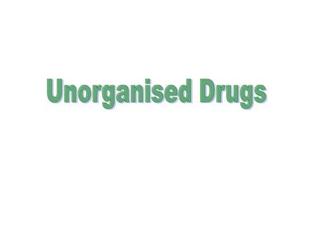 Unorganised drugs can be classified into: Resins and resin combinations. Gums. Dried latices. Dried juices. Dried extracts. Oils and fats.