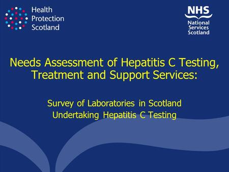 Needs Assessment of Hepatitis C Testing, Treatment and Support Services: Survey of Laboratories in Scotland Undertaking Hepatitis C Testing.