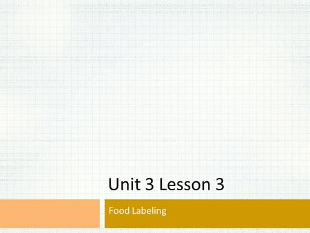 Unit 3 Lesson 3 Food Labeling. Serving Size Servings Per Container Calories Per Serving.