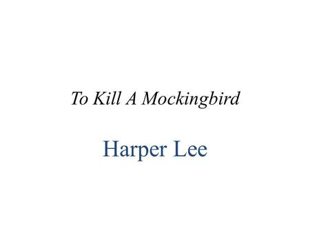 To Kill A Mockingbird Harper Lee. Chapter 1  The story is narrated by Jean Louise Finch (Scout). Scout is telling the story as an adult, reflecting on.