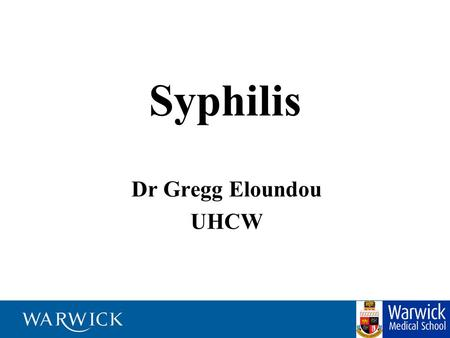 Syphilis Dr Gregg Eloundou UHCW. Mr X -32 year old white male -Oct 2004 develops fevers, hair loss, rash -HIV test negative -Jan 2005 develops deafness.