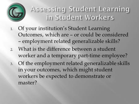 1. Of your institution's Student Learning Outcomes, which are – or could be considered – employment related generalizable skills? 2. What is the difference.
