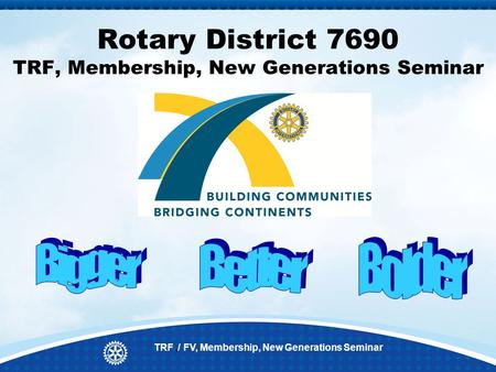 Rotary District 7690 TRF, Membership, New Generations Seminar TRF,/ FV, Membership, New Generations Seminar.