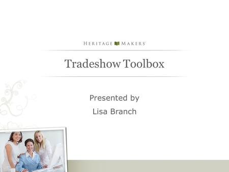 Tradeshow Toolbox Presented by Lisa Branch. Exhibit with a Purpose Use events to build your business by: Connecting with Prospective Consultants Booking.
