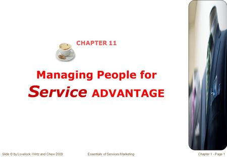 Slide © by Lovelock, Wirtz and Chew 2009 Essentials of Services MarketingChapter 1 - Page 1 CHAPTER 11 Managing People for S ervice ADVANTAGE.