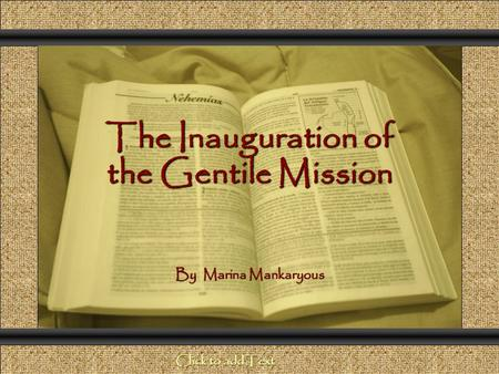 The Inauguration of the Gentile Mission Comunicación y Gerencia By Marina Mankaryous Click to add Text.