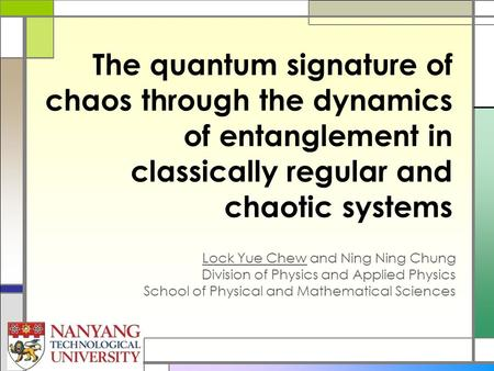 The quantum signature of chaos through the dynamics of entanglement in classically regular and chaotic systems Lock Yue Chew and Ning Ning Chung Division.