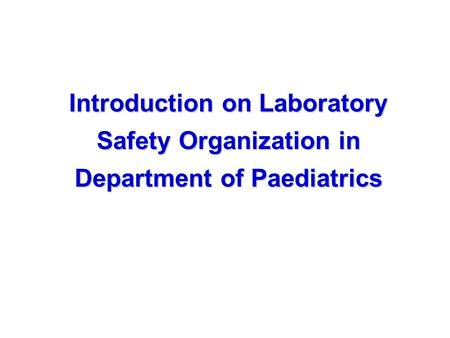 Introduction on Laboratory Safety Organization in Department of Paediatrics.