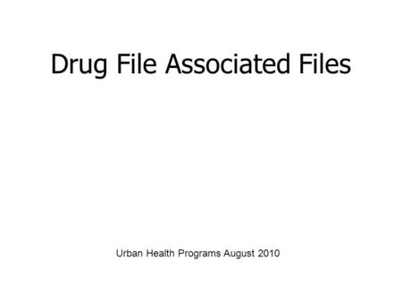 Drug File Associated Files Urban Health Programs August 2010.