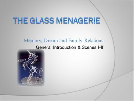 Memory, Dream and Family Relations General Introduction & Scenes I-II.