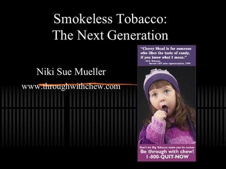 Smokeless Tobacco: The Next Generation Niki Sue Mueller www.throughwithchew.com.