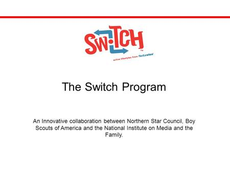 The Switch Program An Innovative collaboration between Northern Star Council, Boy Scouts of America and the National Institute on Media and the Family.
