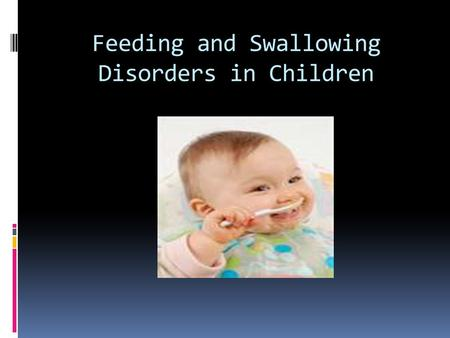 Feeding and Swallowing Disorders in Children. What are feeding and swallowing disordersWhat are feeding and swallowing disorders?  Feeding disorders.