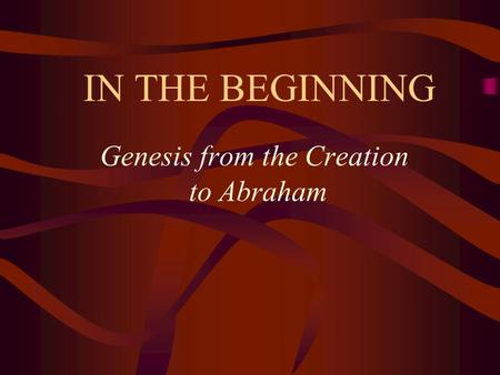 IN THE BEGINNING Genesis from the Creation to Abraham
