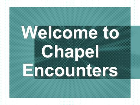 Welcome to Chapel Encounters. Ordinary People, Extraordinary Lives.