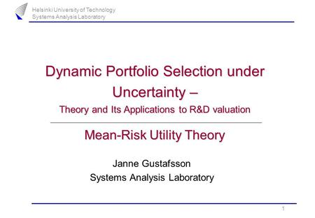 Helsinki University of Technology Systems Analysis Laboratory 1 Dynamic Portfolio Selection under Uncertainty – Theory and Its Applications to R&D valuation.