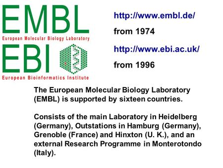 The European Molecular Biology Laboratory (EMBL) is supported by sixteen countries. Consists of the main Laboratory in Heidelberg (Germany), Outstations.