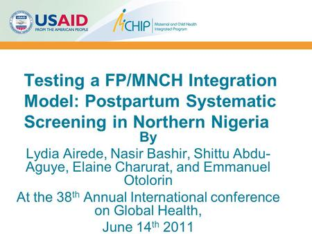 By Lydia Airede, Nasir Bashir, Shittu Abdu- Aguye, Elaine Charurat, and Emmanuel Otolorin At the 38 th Annual International conference on Global Health,