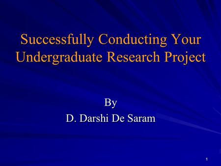 1 Successfully Conducting Your Undergraduate Research Project By D. Darshi De Saram.