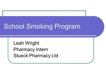 School Smoking Program Leah Wright Pharmacy Intern Stueck Pharmacy Ltd.